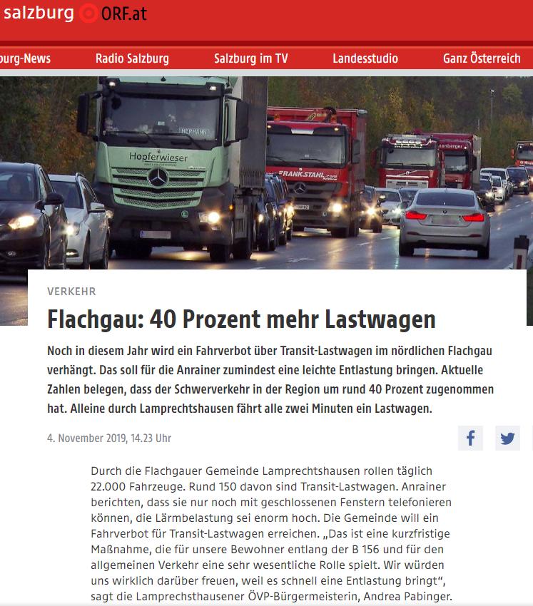 Flachgau: 40 Prozent mehr Lastwagen Noch in diesem Jahr wird ein Fahrverbot über Transit-Lastwagen im nördlichen Flachgau verhängt. Das soll für die Anrainer zumindest eine leichte Entlastung bringen. Aktuelle Zahlen belegen, dass der Schwerverkehr in der Region um rund 40 Prozent zugenommen hat. Alleine durch Lamprechtshausen fährt alle zwei Minuten ein Lastwagen.